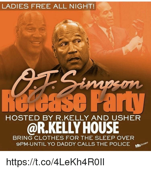 Clothes, Memes, and Police: LADIES FREE ALL NIGHT!  HOSTED BY R.KELLY AND USHER  @R.KELLY HOUSE  BRING CLOTHES FOR THE SLEEP OVER  9PM-UNTIL YO DADDY CALLS THE POLICE No https://t.co/4LeKh4R0Il