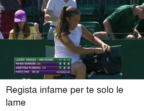Memes, Match, and Time: LADIES' SINGLES 2ND ROUND 50 45 53  MARIA SAKKARI GRE  KRISTYNA PLISKOVA CZE  MATCH TIME 2hr 28  66.6  wimbledon.com Regista infame per te solo le lame