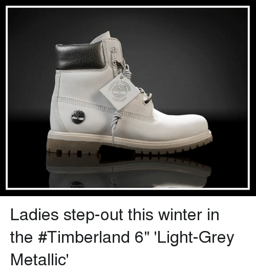"Memes, Timberland, and Winter: Ladies step-out this winter in the #Timberland 6"" 'Light-Grey Metallic'"