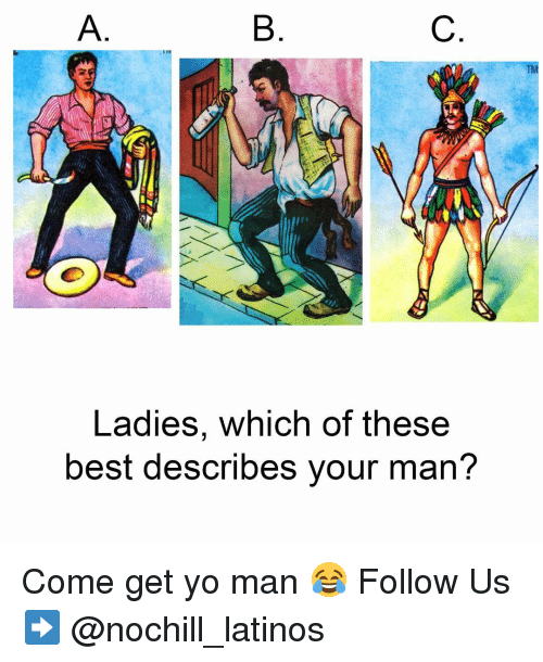 Latinos, Memes, and Yo: Ladies, which of these  best describes your man Come get yo man 😂 Follow Us➡️ @nochill_latinos