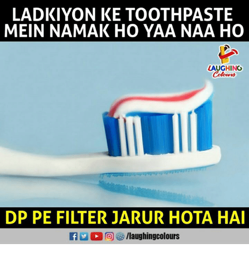 Indianpeoplefacebook, Filter, and Laughing: LADKIYON KE TOOTHPASTE  MEIN NAMAK HO YAA NAA HO  LAUGHING  Colowrs  DP PE FILTER JARUR HOTA HAI