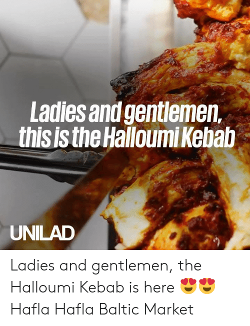 kebab: Ladles and gentlemen,  this is the Halloumi Kebab  UNILAD Ladies and gentlemen, the Halloumi Kebab is here 😍😍  Hafla Hafla Baltic Market