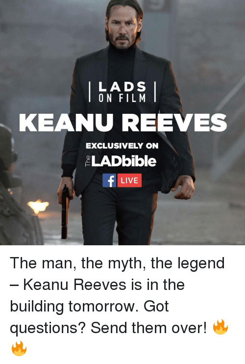 Memes, 🤖, and Keanu Reeves: LADS  ON FILM  KEANU REEVES  EXCLUSIVELY ON  LADbible  LIVE The man, the myth, the legend – Keanu Reeves is in the building tomorrow. Got questions? Send them over! 🔥🔥