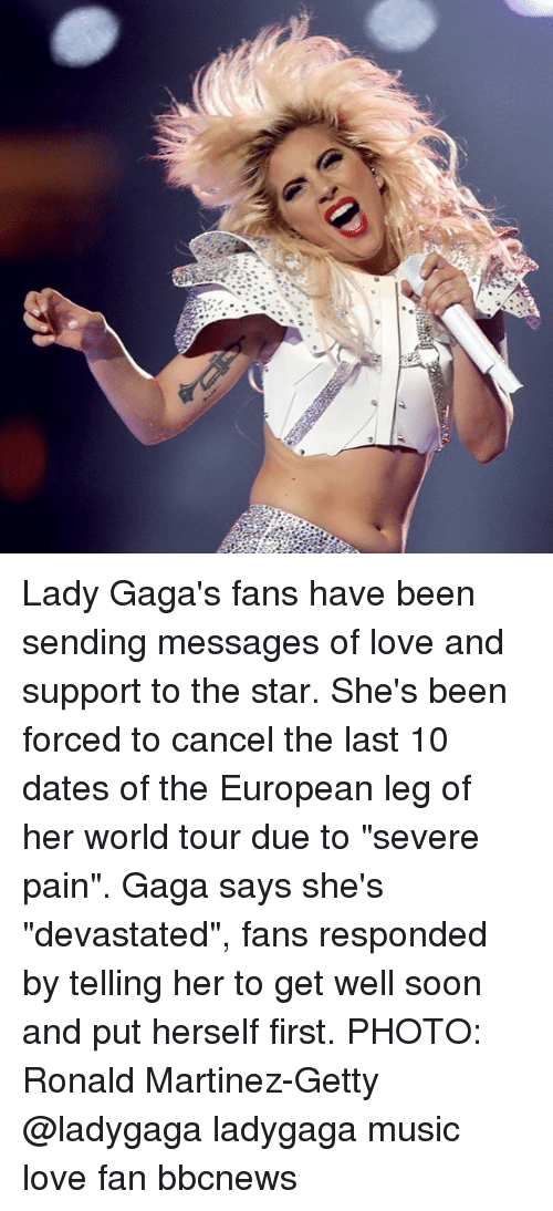 "Love, Memes, and Music: Lady Gaga's fans have been sending messages of love and support to the star. She's been forced to cancel the last 10 dates of the European leg of her world tour due to ""severe pain"". Gaga says she's ""devastated"", fans responded by telling her to get well soon and put herself first. PHOTO: Ronald Martinez-Getty @ladygaga ladygaga music love fan bbcnews"