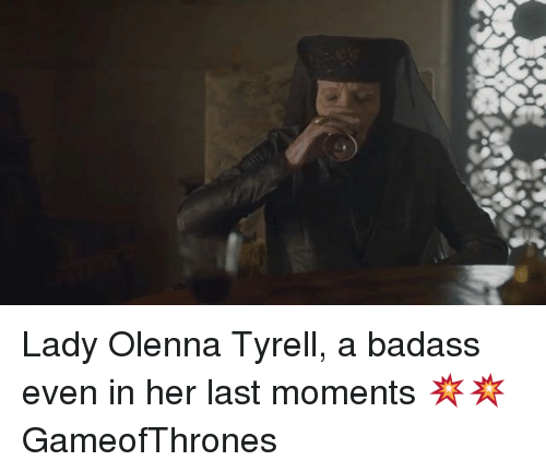 Memes, Badass, and 🤖: Lady Olenna Tyrell, a badass even in her last moments 💥💥 GameofThrones