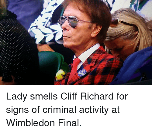lady smells cliff richard for signs of criminal activity at 3033156 lady smells cliff richard for signs of criminal activity at