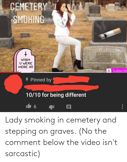 sarcastic: Lady smoking in cemetery and stepping on graves. (No the comment below the video isn't sarcastic)