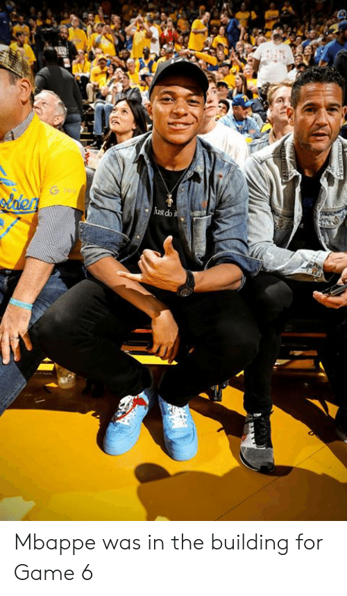 Mbappe: laen  ustdo Mbappe was in the building for Game 6