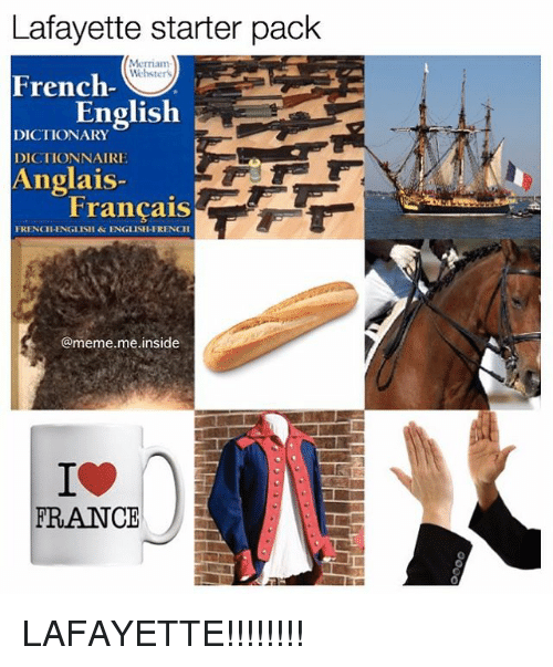 French Meme: Lafayette starter pack  Merriam  Wielbsters  French-  English  DICTIONARY  DICTIONNAIRE  Anglais-  Francais  FRENCHENGLISH & ENGLISH-FRENCH  @meme me inside  t FRANCE LAFAYETTE!!!!!!!!