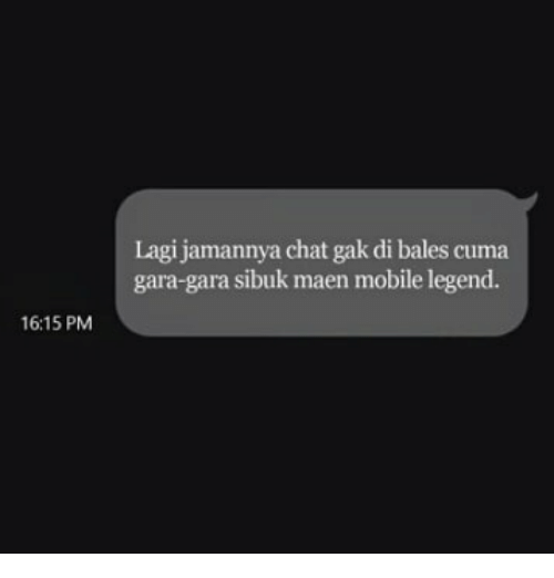 Chat, Mobile, and Indonesian (Language): Lagi jamannya chat gak di bales cuma  gara-gara sibuk maen mobile legend.  16:15 PM
