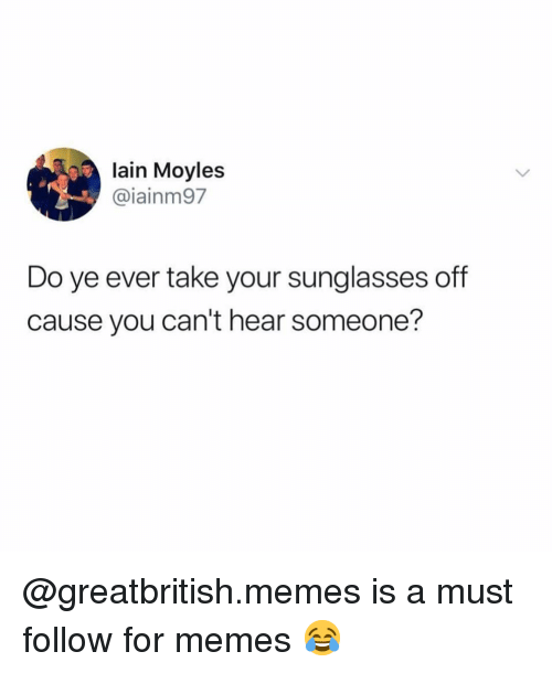 lain: lain Moyles  @iainm97  Do ye ever take your sunglasses off  cause you can't hear someone? @greatbritish.memes is a must follow for memes 😂
