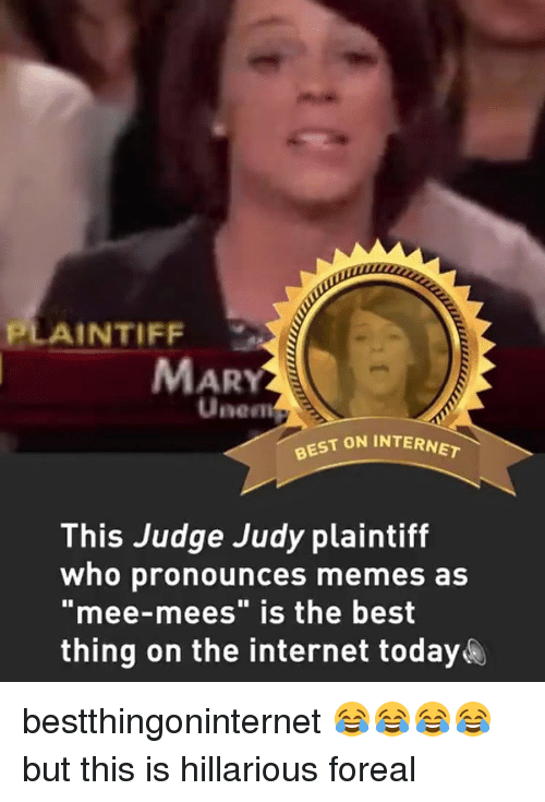 """Pronounce Memes: LAINTIFF  MARY  Unem  BEST ON INTERNET  This Judge Judy plaintiff  who pronounces memes as  """"mee-mees"""" is the best  thing on the internet today bestthingoninternet 😂😂😂😂but this is hillarious foreal"""