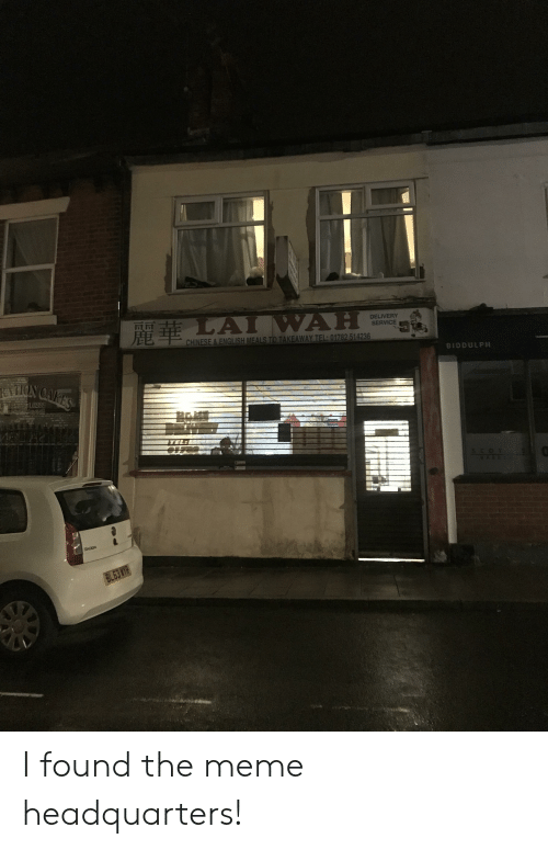 skoda: LAIWAH  DELIVERY  SERVICE  CHINESE&ENGLISH MEALS TO TAKEAWAY TEL: 01782 514236  BIDDULPH  KATION CAKES  10289  TEL:  $.00 1  ARE  SKODA  BL63 WYR I found the meme headquarters!