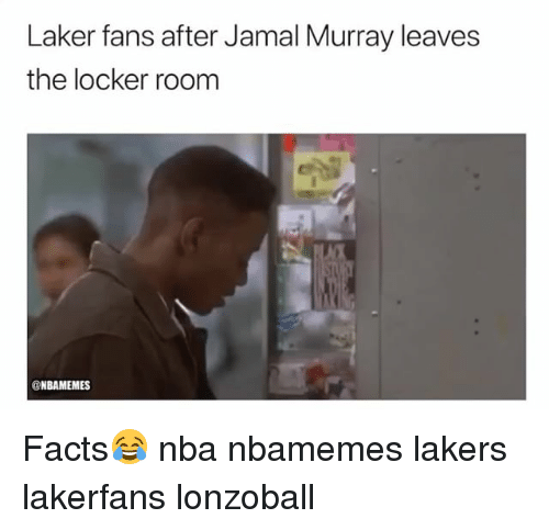 Basketball, Facts, and Los Angeles Lakers: Laker fans after Jamal Murray leaves  the locker room  @NBAMEMES Facts😂 nba nbamemes lakers lakerfans lonzoball