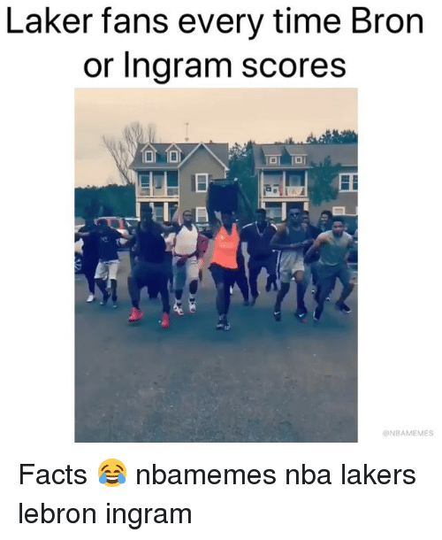 laker: Laker fans every time Bron  or Ingram scores  ONBAMEMES Facts 😂 nbamemes nba lakers lebron ingram
