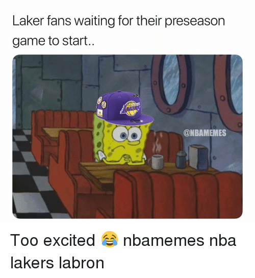 laker: Laker fans waiting for their preseason  game to start  0  @NBAMEMES Too excited 😂 nbamemes nba lakers labron