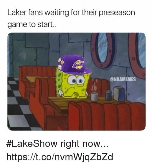 laker: Laker fans waiting for their preseason  game to start..  @NBAMEMES #LakeShow right now... https://t.co/nvmWjqZbZd