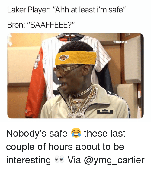 "laker: Laker Player: ""Ahh at least i'm safe""  Bron: ""SAAFFEEE?""  @NBAMEMES Nobody's safe 😂 these last couple of hours about to be interesting 👀 Via @ymg_cartier"