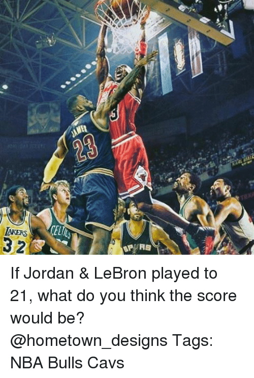 Cavs, Los Angeles Lakers, and Memes: LAKERS  CEL  32 If Jordan & LeBron played to 21, what do you think the score would be? @hometown_designs Tags: NBA Bulls Cavs