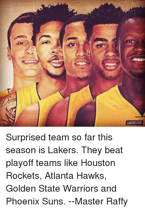 Phoenix Suns: LAKERS COM Surprised team so far this season is Lakers.   They beat playoff teams like Houston Rockets, Atlanta Hawks, Golden State Warriors and Phoenix Suns.   --Master Raffy