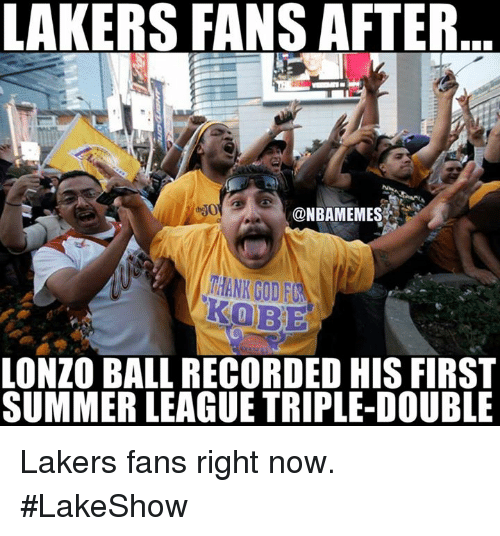 triple double: LAKERS FANS AFTER  @NBAMEMES  TANK GODI  LONZO BALL RECORDED HIS FIRST  SUMMER LEAGUE TRIPLE-DOUBLE Lakers fans right now. #LakeShow