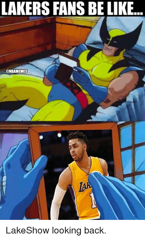 Be Like, Los Angeles Lakers, and Nba: LAKERS FANS BE LIKE...  @NBAMEMES LakeShow looking back.