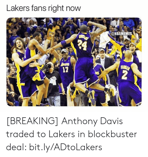Blockbuster: Lakers fans right now  @NBAMEMES  24  FHAMLER  2  17 [BREAKING] Anthony Davis traded to Lakers in blockbuster deal: bit.ly/ADtoLakers