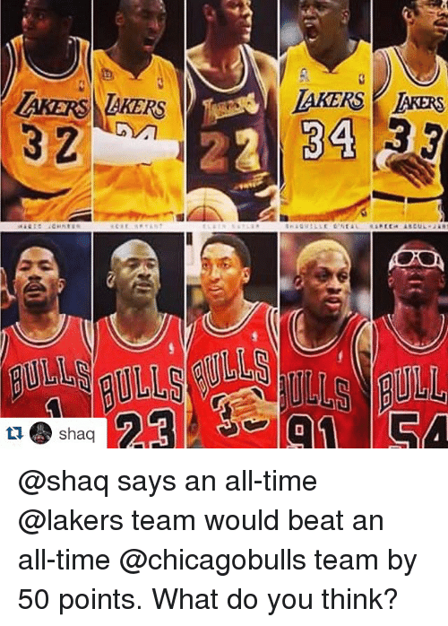 Shaq, Sports, and Beats: LAKERS LAKERS  shaq  LAKERS ARERs  2 34  33 @shaq says an all-time @lakers team would beat an all-time @chicagobulls team by 50 points. What do you think?