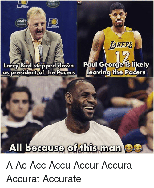 Larry Bird: LAKERS  Larry Bird stepped down  Paul George is likely  as president of the Pacers  leaving the Pacers  All because of this man A Ac Acc Accu Accur Accura Accurat Accurate