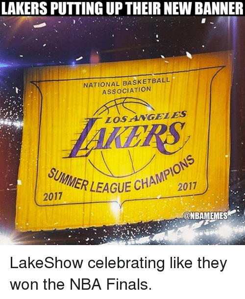 banners: LAKERS PUTTING UPTHEIR NEW BANNER  NATIONAL BASKETBALL  ASSOCIATION  LOSANGELES  AGUE CHAMPIONS  ECHA , 2011  EAUE CH 201  2017  @NBAMEMES LakeShow celebrating like they won the NBA Finals.
