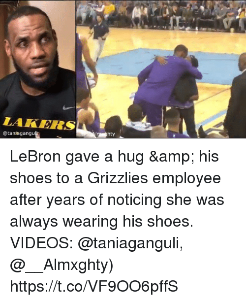 Memphis Grizzlies: LAKERSA  @taniagangu  hty LeBron gave a hug & his shoes to a Grizzlies employee after years of noticing she was always wearing his shoes.   VIDEOS: @taniaganguli, @__Almxghty) https://t.co/VF9OO6pffS