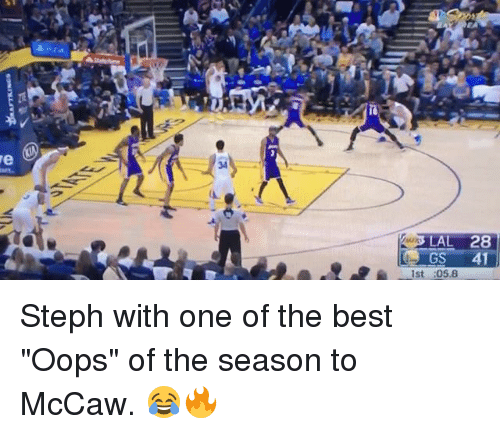"Basketball, Golden State Warriors, and Sports: LAL 28  GS  41  1st :05.8 Steph with one of the best ""Oops"" of the season to McCaw. 😂🔥"