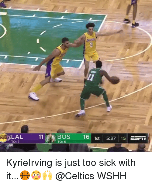 kers: LAL1OS 16 1st |5.37 15  KERS  TO: 7  TO: 6 KyrieIrving is just too sick with it...🏀😳🙌 @Celtics WSHH