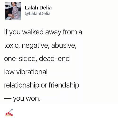 Vibraters: Lalah Delia  @Lalah Delia  If you walked away from a  toxic, negative, abusive,  one-sided, dead-end  low vibrational  relationship or friendship  you won. 💅🏼