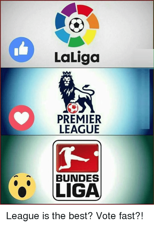 Memes, Premier League, and 🤖: LaLiga  PREMIER  LEAGUE  BUNDES  LIGA League is the best?  Vote fast?!