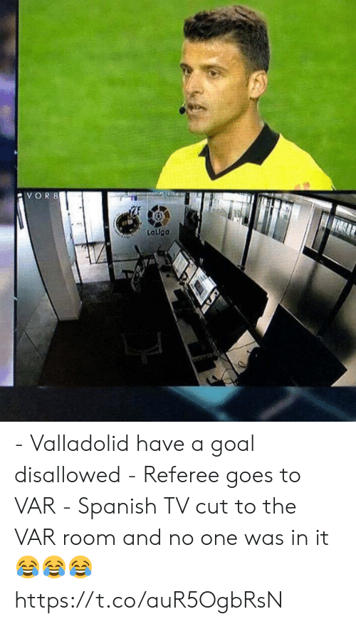 referee: Lallga - Valladolid have a goal disallowed   - Referee goes to VAR   - Spanish TV cut to the VAR room and no one was in it  😂😂😂 https://t.co/auR5OgbRsN