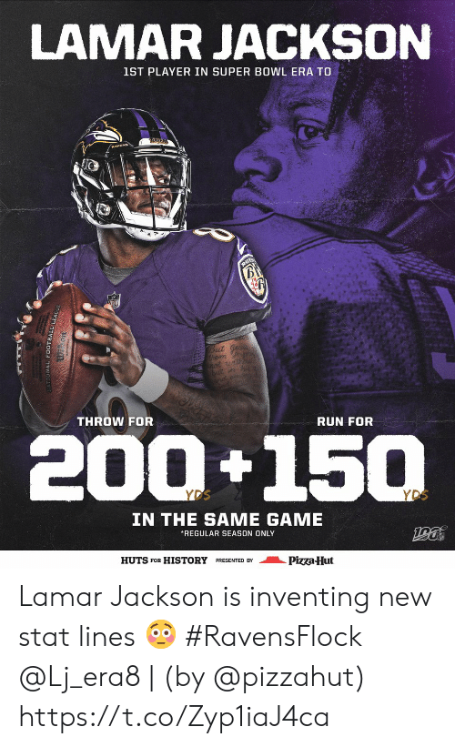 Pizzahut: LAMAR JACKSON  1ST PLAYER IN SUPER BOWL ERA TO  RAYEN  B  But ge  hem my  not udhou  but in  THROW FOR  RUN FOR  200+150  YDS  YDS  IN THE SAME GAME  REGULAR SEASON ONLY  HUTS FOR HISTORY PRESENTED BY  Pizza-Hut  ONAL FOOTBALL LE Lamar Jackson is inventing new stat lines 😳 #RavensFlock  @Lj_era8 | (by @pizzahut) https://t.co/Zyp1iaJ4ca