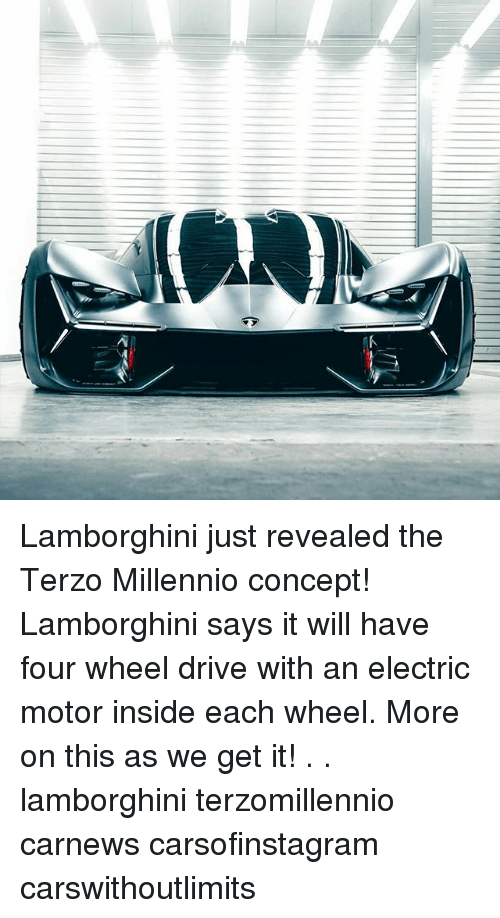 Memes, Lamborghini, and Drive: Lamborghini just revealed the Terzo Millennio concept! Lamborghini says it will have four wheel drive with an electric motor inside each wheel. More on this as we get it! . . lamborghini terzomillennio carnews carsofinstagram carswithoutlimits