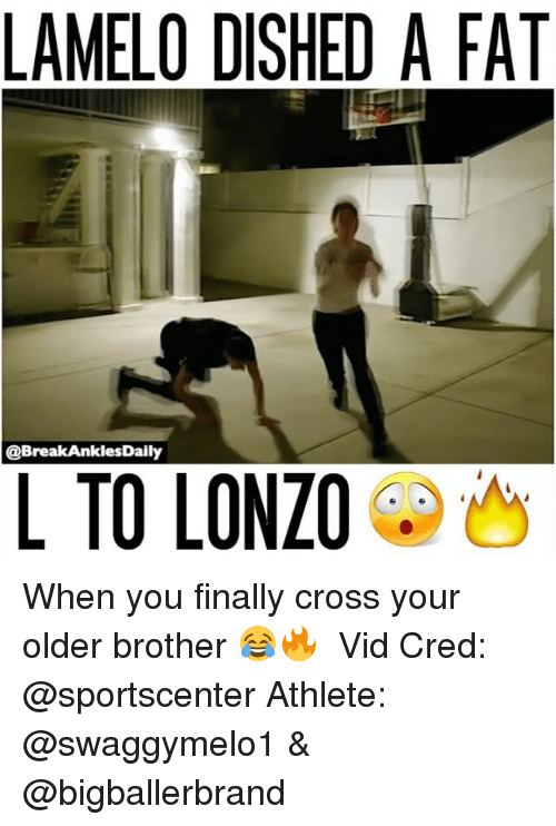 Memes, 🤖, and Brother: LAMELO DISHED A FAT  @Break AnklesDaily  L TO ONZO When you finally cross your older brother 😂🔥 ⠀ Vid Cred: @sportscenter Athlete: @swaggymelo1 & @bigballerbrand