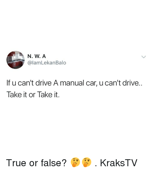 true or false: @lamLekanBalo  f u can't drive A manual car, u can't drive..  Take it or Take it. True or false? 🤔🤔 . KraksTV