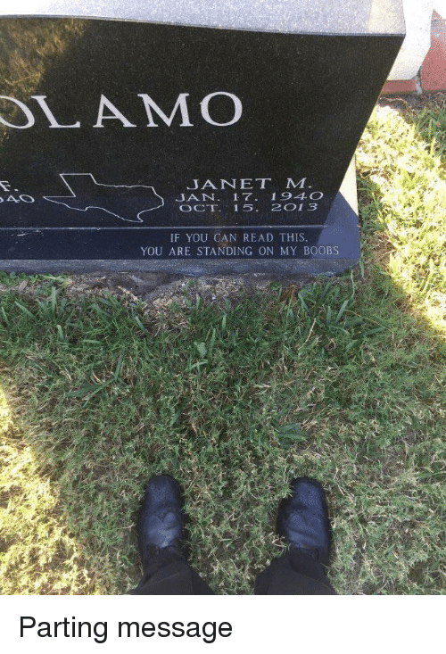 Can, You, and Oct: LAMO  JANET M  JAN. 17 194O  OCT 15. 2013  IF YOU CAN READ THIS  YOU ARE STANDING ON MY BOOBS Parting message