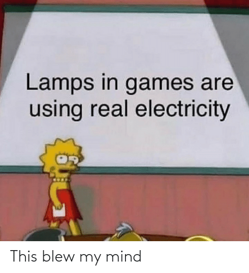 electricity: Lamps in games are  using real electricity This blew my mind