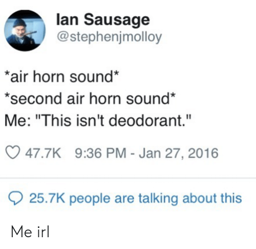 """air horn: lan Sausage  @stephenjmolloy  *air horn sound*  *second air horn sound*  Me: """"This isn't deodorant.""""  47.7K 9:36 PM - Jan 27, 2016  25.7K people are talking about this Me irl"""