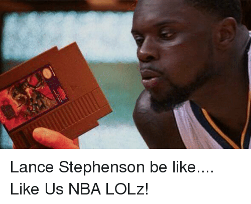 Be Like, Lance Stephenson, and Memes: Lance Stephenson be like....  Like Us NBA LOLz!