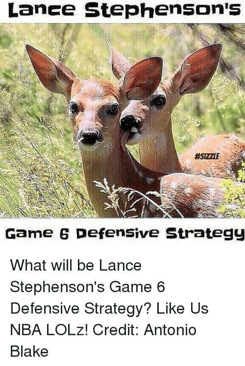 Lance Stephenson, Memes, and Nba: Lance Stephenson  #SIZZLE  Game Defensive Strategy What will be Lance Stephenson's Game 6 Defensive Strategy?  Like Us NBA LOLz!  Credit: Antonio Blake