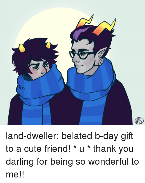 b day: land-dweller: belated b-day gift to a cutefriend! * u * thank you darling for being so wonderful to me!!