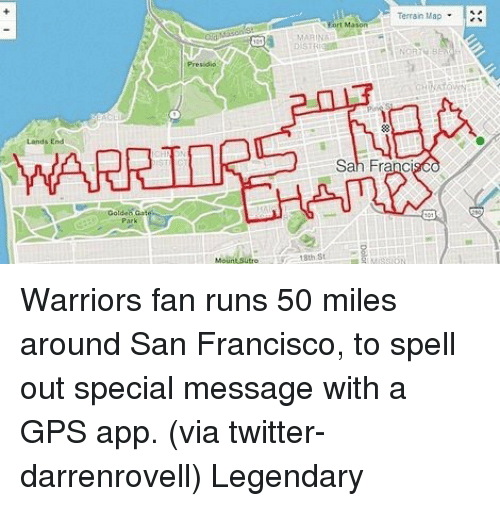 Basketball, Golden State Warriors, and Sports: Land, End  Terrain Map  MARINA  Sah Franc  Mount Sutro  8th St. Warriors fan runs 50 miles around San Francisco, to spell out special message with a GPS app. (via twitter-darrenrovell) Legendary