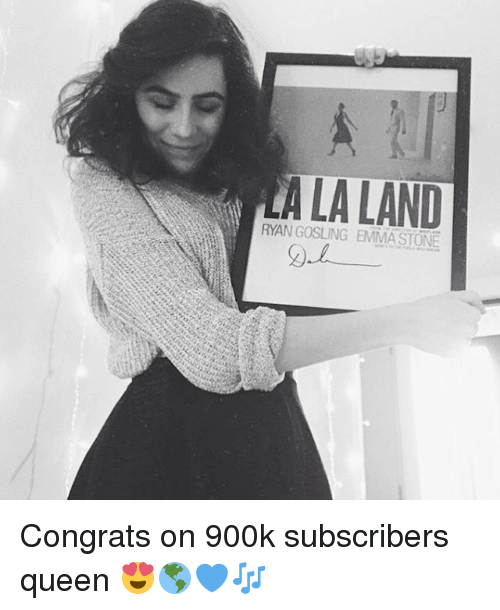 Memes, Queen, and Emma Stone: LAND  RYAN GOSLING EMMA STONE Congrats on 900k subscribers queen 😍🌎💙🎶