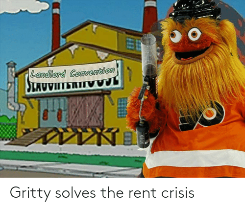 crisis: Landlord Convention  SLAUVIITERTIV Gritty solves the rent crisis