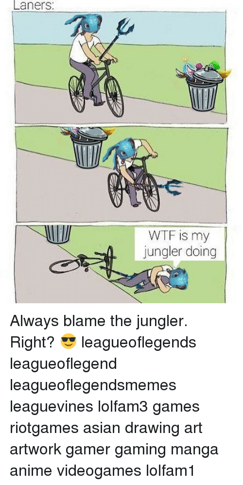 Anime, Asian, and Memes: Laners  WTF is my  jungler doing Always blame the jungler. Right? 😎 leagueoflegends leagueoflegend leagueoflegendsmemes leaguevines lolfam3 games riotgames asian drawing art artwork gamer gaming manga anime videogames lolfam1